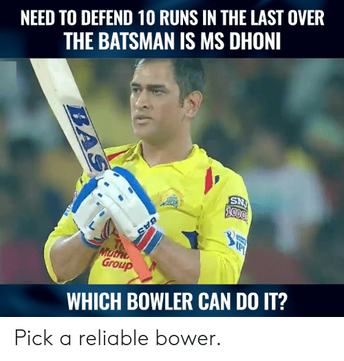 Memes, 🤖, and Dhoni: NEED TO DEFEND 10 RUNS IN THE LAST OVER  THE BATSMAN IS MS DHONI  Group  WHICH BOWLER CAN DO IT? Pick a reliable bower.