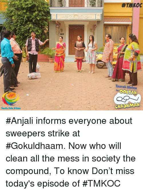 Memes, 🤖, and Anjali: Neela Tele Films  Taarak Mehta  ka  OOLATAH  CHASHMAH #Anjali informs everyone about sweepers strike at #Gokuldhaam. Now who will clean all the mess in society the compound, To know Don't miss today's episode of #TMKOC