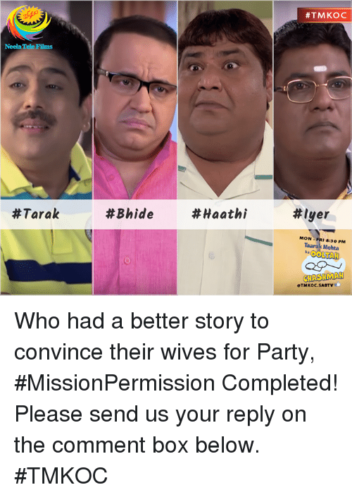 Boxing, Memes, and Film: Neela Tele Films  Tarak  #Bhide  Haathi  #TMKOC  #Iyer  MON 8:30 PM  Taarak Mehta  CHASHMAH  eTMKOC. SABTV Who had a better story to convince their wives for Party, #MissionPermission Completed! Please send us your reply on the comment box below. #TMKOC
