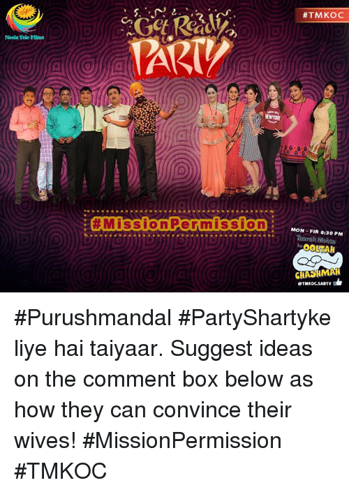 Boxing, Memes, and 🤖: Neela Tele FIms  Mission Permission  #TM KOC  MON FIR 8:30 PM  Tasarak Mehta  OOLTAH  CHASHMAH  eTMKOC SABTV #Purushmandal #PartyShartyke liye hai taiyaar. Suggest ideas on the comment box below as how they can convince their wives! #MissionPermission #TMKOC