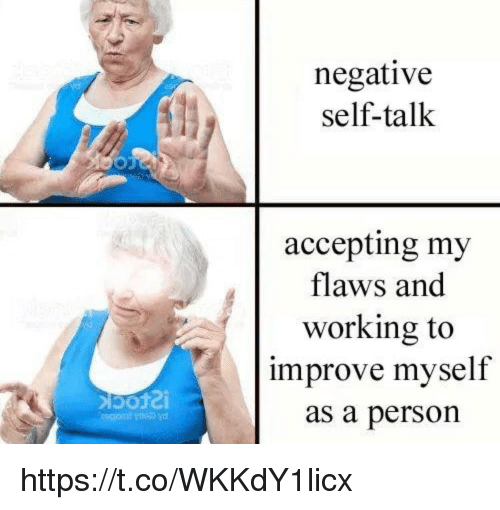 Memes, 🤖, and Working: negative  self-talk  accepting my  flaws and  working to  improve myself  as a person https://t.co/WKKdY1licx