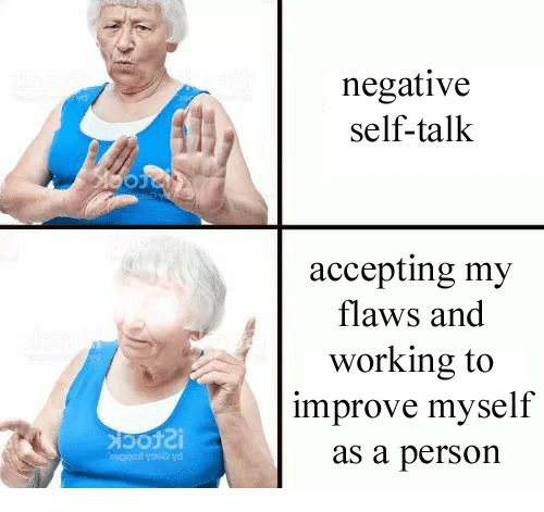 Working, Person, and Myself: negative  self-talk  accepting my  flaws and  working to  improve myself  as a person