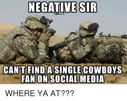 Dallas Cowboys, Nfl, and Social Media: NEGATIVE SIR  CAN'T FIND A SINGLE COWBOYS  FAN ON SOCIAL MEDIA WHERE YA AT???