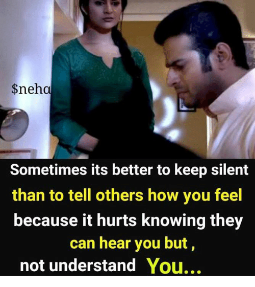 Memes, 🤖, and How: $neho  Sometimes its better to keep silent  than to tell others how you feel  because it hurts knowing they  can hear you but,  not understand You...