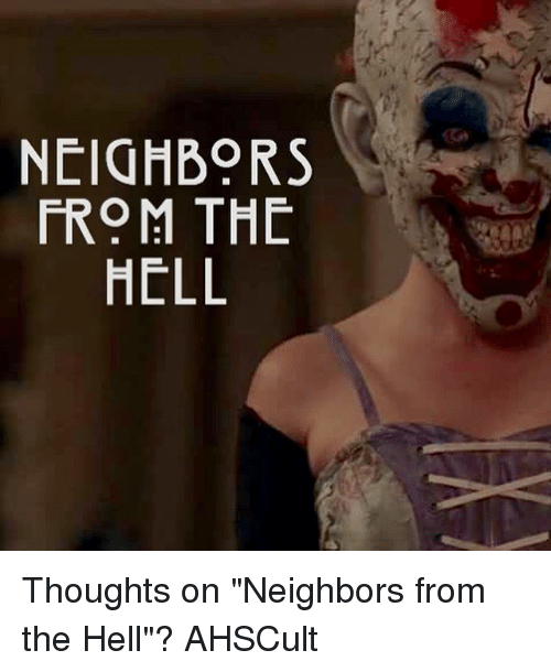 "Memes, Neighbors, and Hell: NEICHBORS  FROM THE  HELL Thoughts on ""Neighbors from the Hell""? AHSCult"