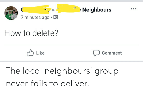Neighbours 7 Minutes Ago How to Delete? Comment Like the