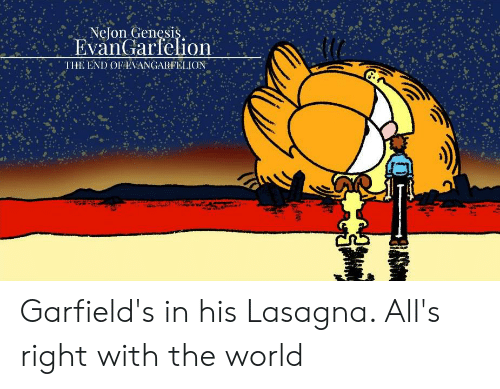 Nejon Genesis Evangarfelion The End Of Evangarfelion Garfield S In His Lasagna All S Right With The World Genesis Meme On Me Me