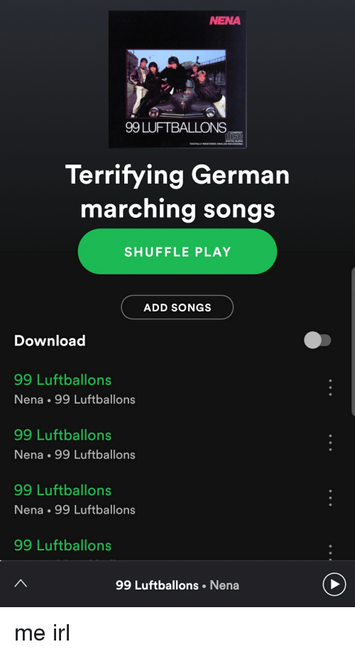 Songs Irl And Me IRL NENA 99 LUFTBALLONS Terrifying German Marching SHUFFLE