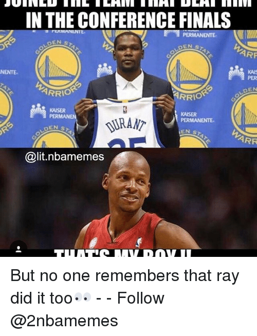 Nba, Ray, and Rays: NENTE  IN THE CONFERENCE FINALS  PERMANENTE  OEN  ARF  ARRIO  RRIO  KAISER  PERMAN  PERMANENTE.  EN S  ARR  Galit nabamemes But no one remembers that ray did it too👀 - - Follow @2nbamemes