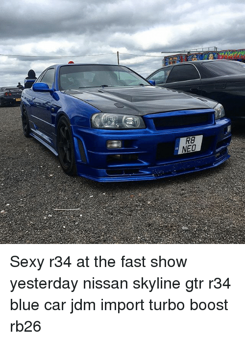 ... Nissan Skyline Gtr R34 Blue Car Jdm Import Turbo Boost Rb26 · Memes,  Sexy, And Blue: NEO 80 RE Sexy R34 At The Fast Show
