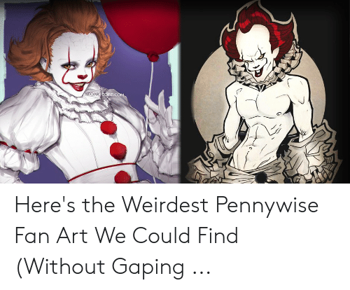 Neoartcore Com Here S The Weirdest Pennywise Fan Art We