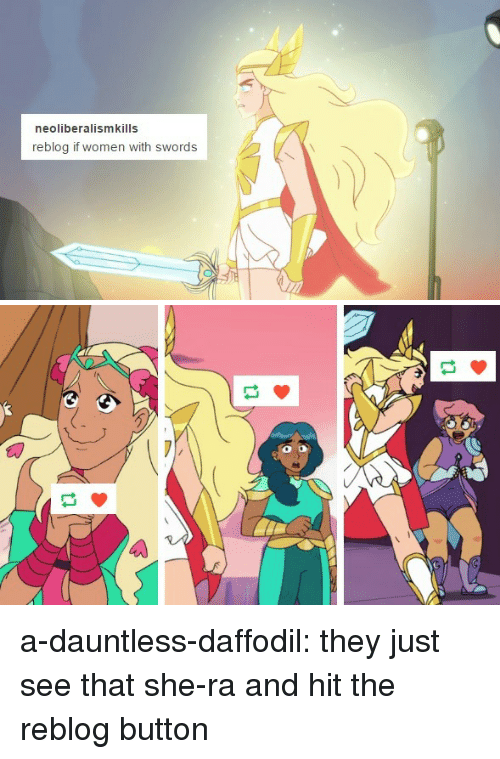 Tumblr, Blog, and Http: neoliberalismkills  reblog if women with swords a-dauntless-daffodil: they just see that she-ra and hit the reblog button