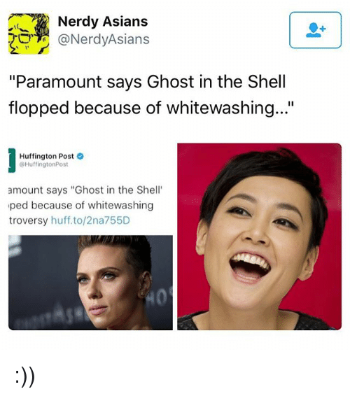 """Memes, Ghost, and Huff: Nerdy Asians  (a Nerdy Asians  """"Paramount says Ghost in the Shell  flopped because of whitewashing...'  Huffington Post  @Huffington Post  amount says """"Ghost in the Shell  ped because of whitewashing  troversy  huff, to/2na755D :))"""