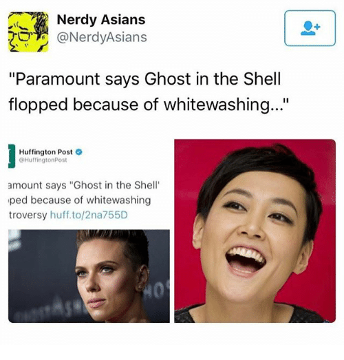 """Memes, Ghost, and Huff: Nerdy Asians  @Nerdy Asians  """"Paramount says Ghost in the Shell  flopped because of whitewashing...""""  Huffington Post  HuffingtonPost  amount says """"Ghost in the Shell  ped because of whitewashing  troversy  huff.to/2na755D"""