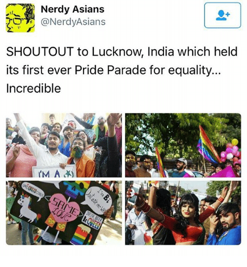 Memes, India, and Nerdy: Nerdy Asians  @Nerdy Asians  SHOUTOUT to Lucknow, India which held  its first ever Pride Parade for equality.  Incredible