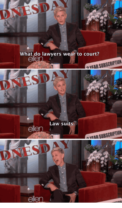 Funny, Lawyer, and Tumblr: NESDAY  What do lawyers wear to court?  SUBSCRIPTION  OVEAR Law suits.  ellen  SUBSCRIPTION  NEAR ellen