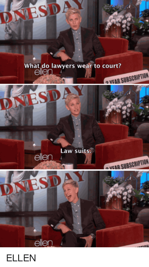 Lawyer, Ellen, and Suits: NESDAY  What do lawyers wear to court?  SUBSCRIPTION  OVEAR Law suits.  ellen  SUBSCRIPTION  NEAR ellen ELLEN