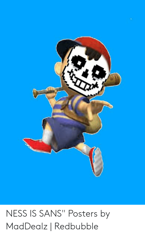 NESS IS SANS Posters by MadDealz | Redbubble | Ness Meme on