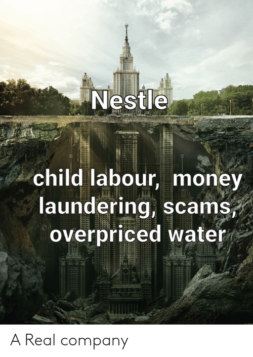 Nestle Child Labour Money Laundering Scams Overpriced Water a Real