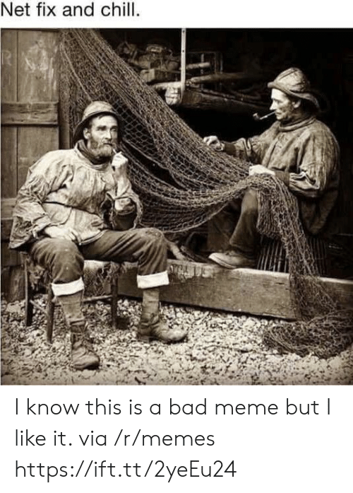Bad, Chill, and Meme: Net fix and chill. I know this is a bad meme but I like it. via /r/memes https://ift.tt/2yeEu24