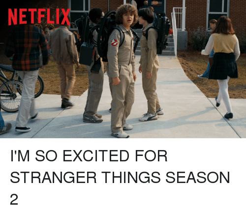 Stranger, So Excited, and Im So Excited: NETFLI I'M SO EXCITED FOR STRANGER THINGS SEASON 2