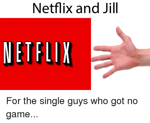 Netflix, Game, and Games: Netflix and Jill  NETFLIX For the single guys who got no game...