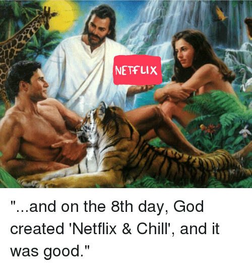 "Chill, God, and Netflix: NETFLIX ""...and on the 8th"