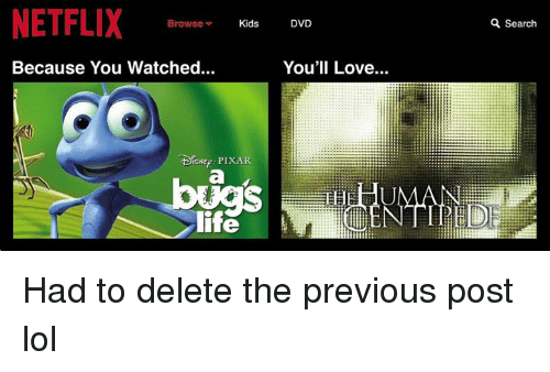 Lol, Love, and Netflix: NETFLIX  Browse  Kids  DVD  a Search  Because You Watched..  You'll Love...  ENEP PIXAR  Te Had to delete the previous post lol