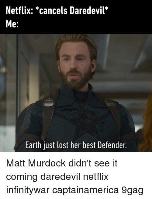 9gag, Memes, and Netflix: Netflix: *cancels Daredevil*  2:  Earth just lost her best Defender. Matt Murdock didn't see it coming⠀ daredevil netflix infinitywar captainamerica 9gag