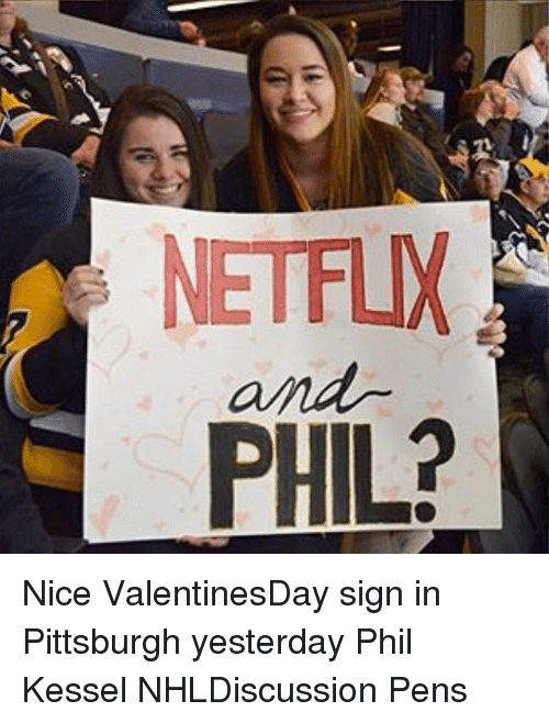 netflix phil nice valentinesday sign in pittsburgh yesterday phil kessel 14467999 ✅ 25 best memes about phil kessel phil kessel memes,Phil Kessel Memes