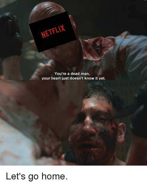 Marvel Comics, Netflix, and Heart: NETFLIX  You're a dead man,  your heart just doesn't know it yet.