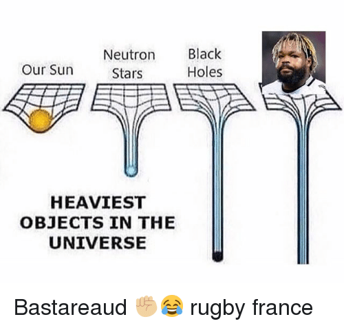 Holes, Black, and France: Neutron  Black  Our Sun  Holes  Stars  HEAVIEST  OBJECTS IN THE  UNIVERSE Bastareaud ✊🏼😂 rugby france