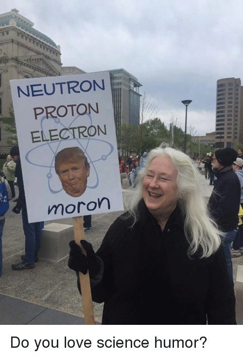 Love, Memes, and Science: NEUTRON  ELECTRON  moron Do you love science humor?