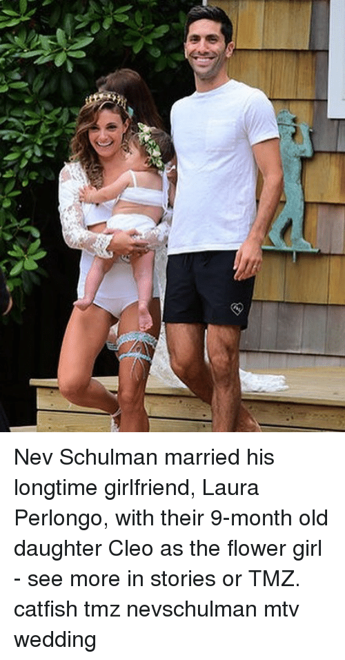 Catfished, Girls, and Memes: Nev Schulman married his longtime girlfriend, Laura Perlongo, with their 9-month old daughter Cleo as the flower girl - see more in stories or TMZ. catfish tmz nevschulman mtv wedding