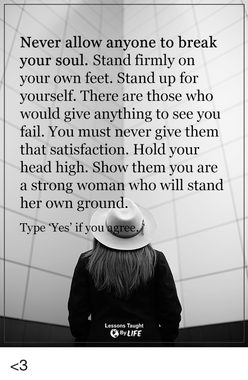 standing up for yourself Stand up for yourself quotes - 1 when nobody else celebrates you, learn to celebrate yourself when nobody compliments you, then complement yourself it is your responsibility to stand up.