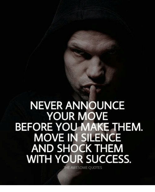Never Announce Your Move Before You Make Them Move In Silence And