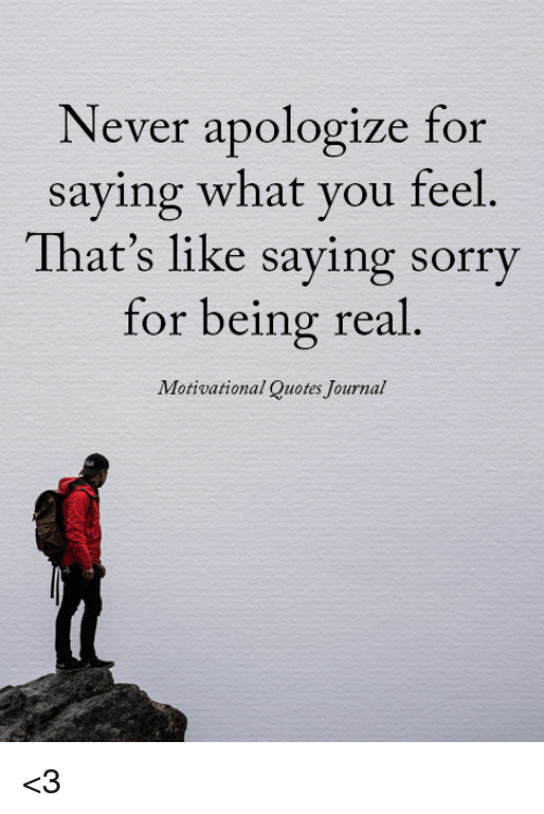 Never Apologize for Saying What You Feel That\'s Like Saying ...