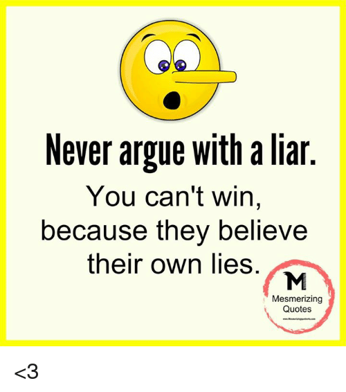 Never Argue With a Liar You Can\'t Win Because They Believe ...