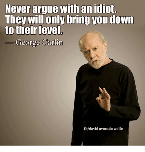 never argue with an idiot they will only bring you 15284805 never argue with an idiot they will only bring you down to their,Bring Down Meme