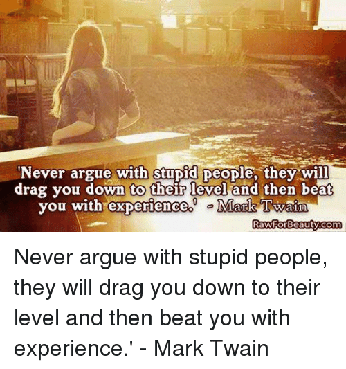 Never Argue With Stupid People Quote: 25+ Best Memes About Arguing With Stupid People