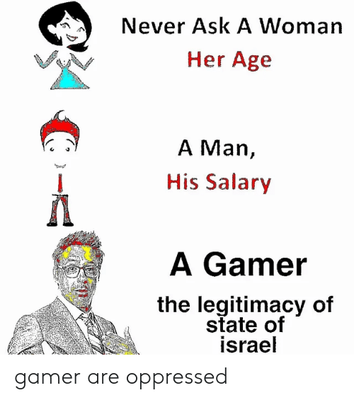Never Ask a Woman Her Age a Man His Salary a Gamer the