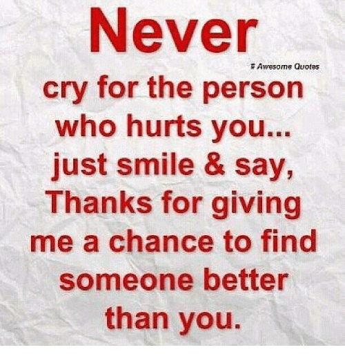 Never Awesome Quotes Cry For The Person Who Hurts You Just Smile