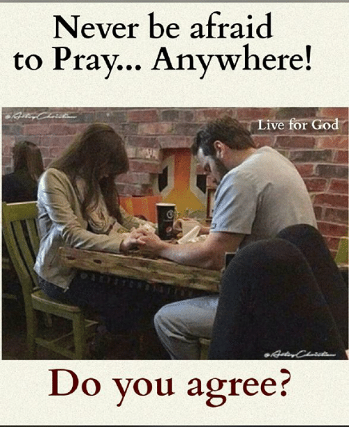 God, Memes, and Live: Never be afraid  to Prav... Anvwhere!  Live for God  Do you agree?