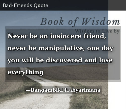 Never Be an Insincere Friend Never Be Manipulative One Day You Will