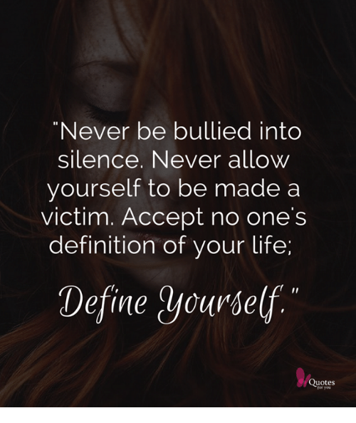never be bullied into silence never allow yourself to be made a