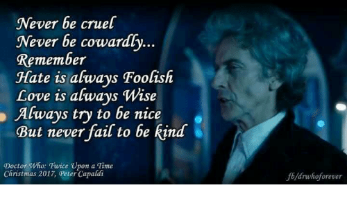Never Be Cruel Never Be Cowardly Remembei Hate Is Always