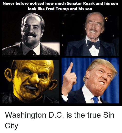 Never Before Noticed How Much Senator Roark and His Son Look Like Fred Trump  and His Son Washington DC Is the True Sin City | Politics Meme on ME.ME