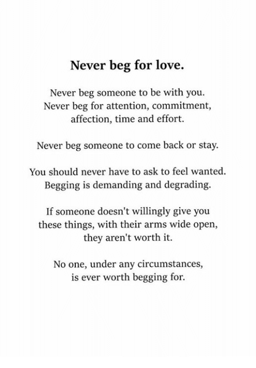 never beg for love never beg someone to be with you never beg for