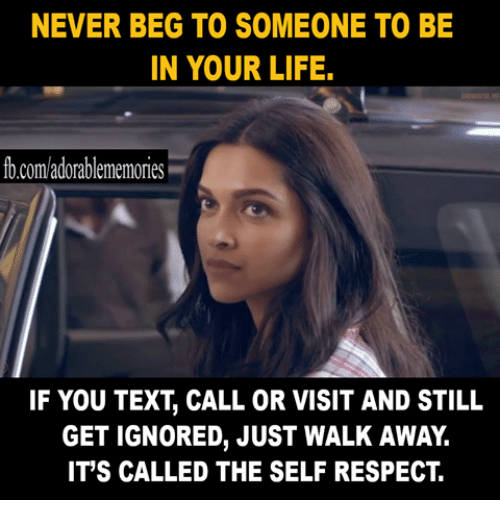 never beg to someone to be in your life fb com 25205190 ✅ 25 best memes about just walk away just walk away memes