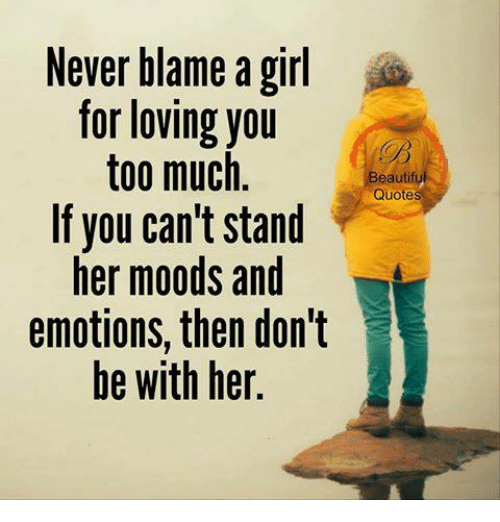 Never Blame A Girl For Loving You Too Much Beauti Quotes If You Can